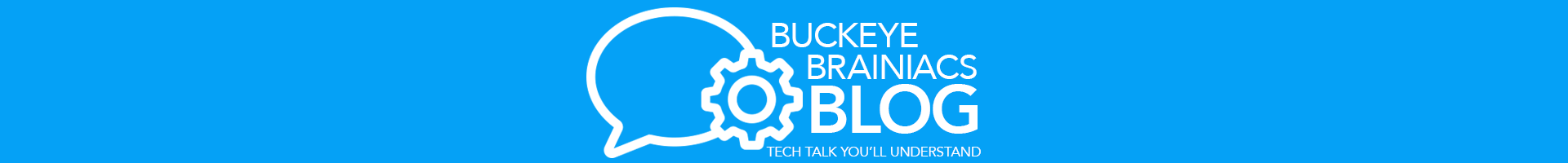 Buckeye Brainiacs Blog - Tech Talk You'll Understand