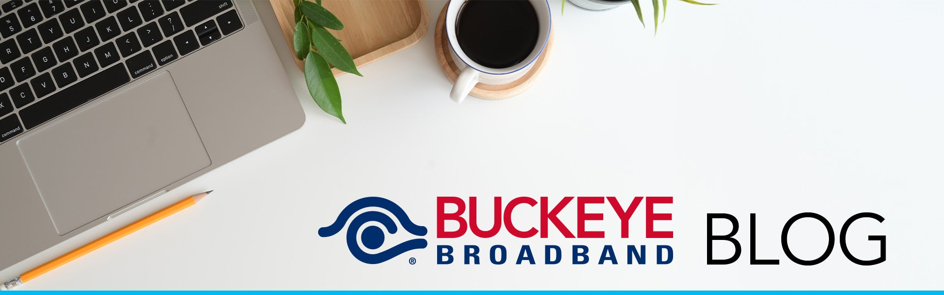 top view of laptop and coffee mug with text that says buckeye broadband blog